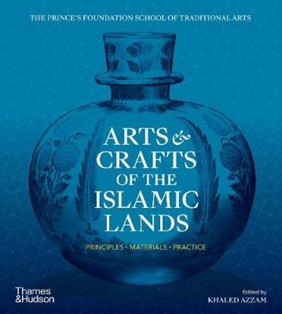 Arts & Crafts of the Islamic Lands - Khaled Azzam