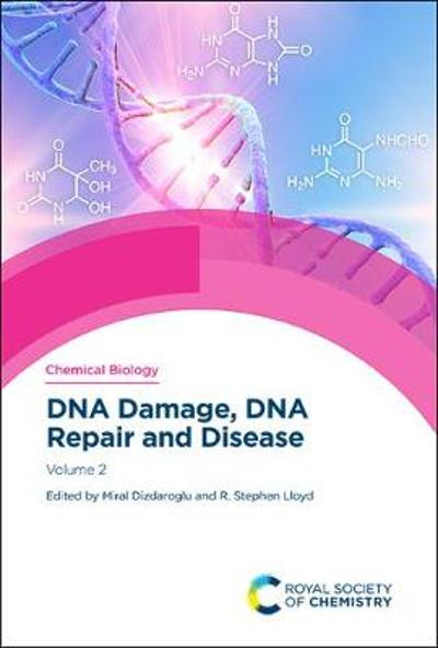 DNA Damage, DNA Repair and Disease - Miral Dizdaroglu
