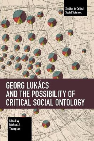 Georg Lukacs and the Possibility of Critical Social Ontology - Michael J. Thompson