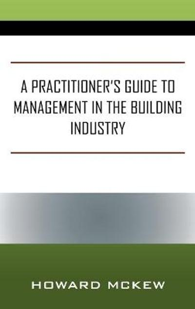 A Practitioner's Guide to Management in the Building Industry - Howard McKew
