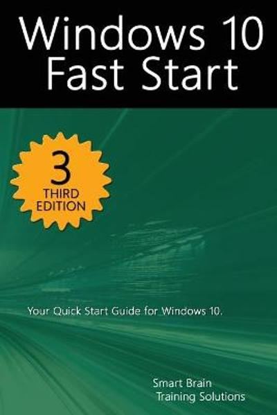 Windows 10 Fast Start, 3rd Edition - Smart Brain Training Solutions
