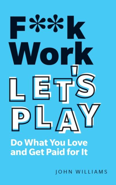 F**k Work, Let's Play ePub eBook - John John Williams Williams