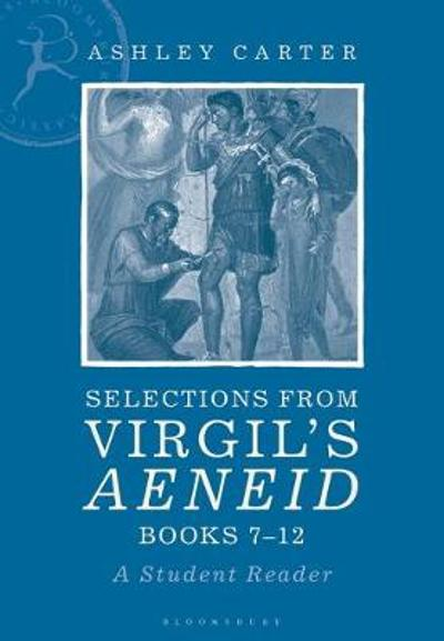 Selections from Virgil's Aeneid Books 7-12 - Ashley Carter
