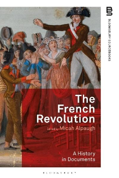 The French Revolution: A History in Documents - Dr Micah Alpaugh