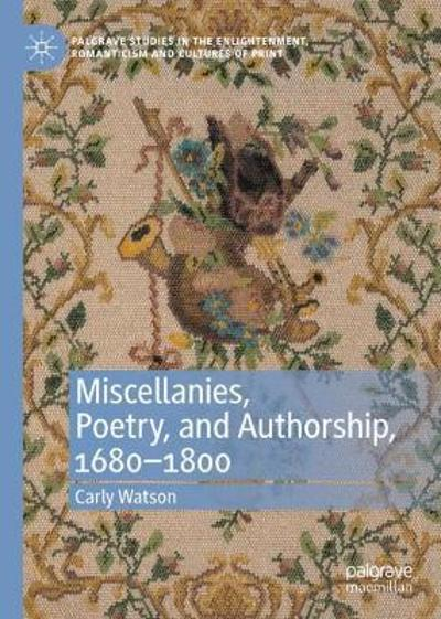 Miscellanies, Poetry, and Authorship, 1680-1800 - Carly Watson