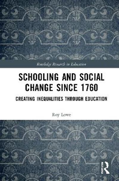 Schooling and Social Change Since 1760 - Roy Lowe