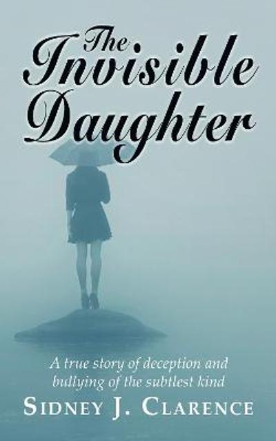The Invisible Daughter - Sidney J Clarence