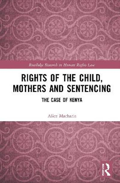 Rights of the Child, Mothers and Sentencing - Alice Wambui Macharia