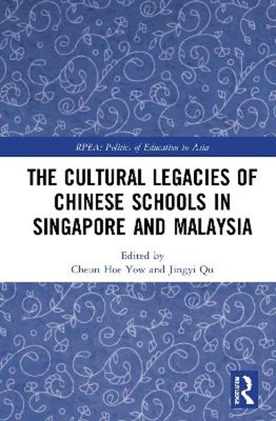 The Cultural Legacies of Chinese Schools in Singapore and Malaysia - Cheun Hoe Yow