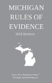 Michigan Rules of Evidence; 2021 Edition - Michigan Legal Publishing Ltd