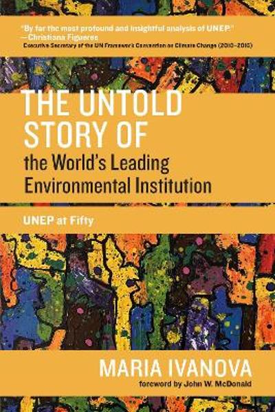 A Revisionist History of the World's Leading Environmental Institution - Maria Ivanova