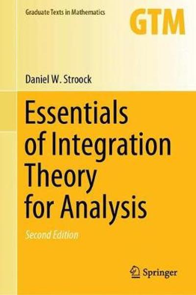 Essentials of Integration Theory for Analysis - Daniel W. Stroock