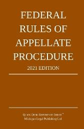 Federal Rules of Appellate Procedure; 2021 Edition - Michigan Legal Publishing Ltd