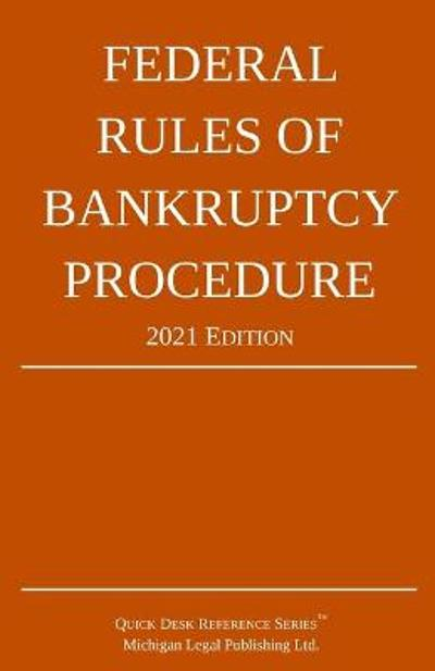 Federal Rules of Bankruptcy Procedure; 2021 Edition - Michigan Legal Publishing Ltd