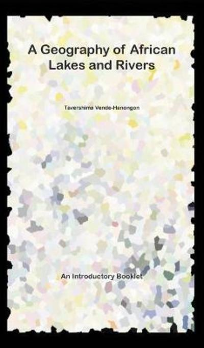 A Geography of African Lakes and Rivers - Tavershima Vende-Hanongon