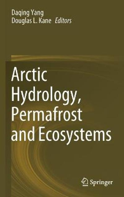 Arctic Hydrology, Permafrost and Ecosystems - Daqing Yang