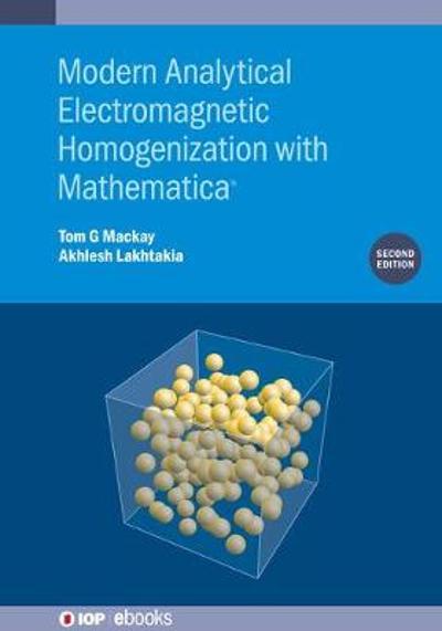 Modern Analytical Electromagnetic Homogenization with Mathematica (Second Edition) - Dr. Tom G. Mackay