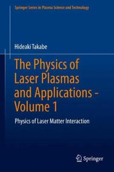 The Physics of Laser Plasmas and Applications - Volume 1 - Hideaki Takabe