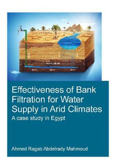 Effectiveness of Bank Filtration for Water Supply in Arid Climates - Ahmed Ragab Abdelrady Mahmoud