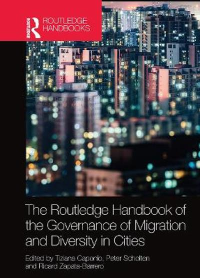 The Routledge Handbook of the Governance of Migration and Diversity in Cities - Tiziana Caponio