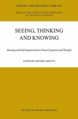 Seeing, Thinking and Knowing - Arturo Carsetti