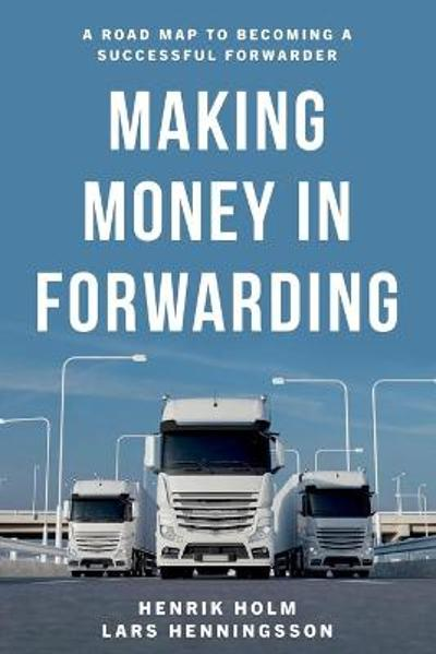Making Money in Forwarding - Henrik Holm