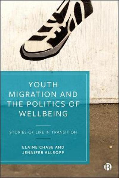 Youth Migration and the Politics of Wellbeing - Elaine Chase