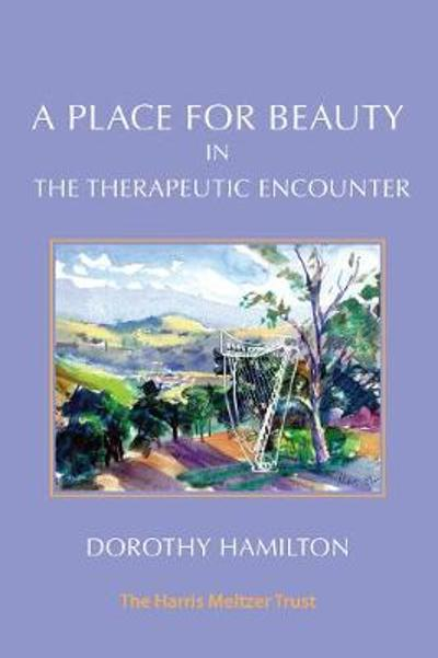 A Place for Beauty in the Therapeutic Encounter - Dorothy Hamilton