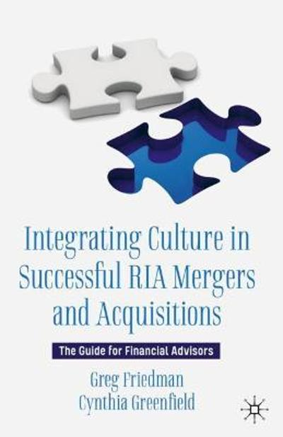 Integrating Culture in Successful RIA Mergers and Acquisitions - Greg Friedman