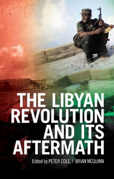 The Libyan Revolution and its Aftermath - Peter Cole