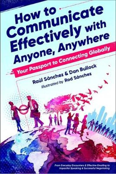 How to Communicate Effectively with Anyone, Anywhere - Raul Sanchez