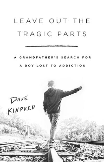 Leave Out the Tragic Parts - Dave Kindred