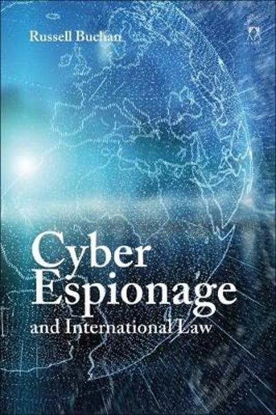 Cyber Espionage and International Law - Dr Russell Buchan