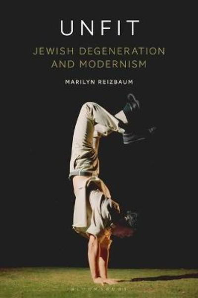 Unfit: Jewish Degeneration and Modernism - Professor Marilyn Reizbaum