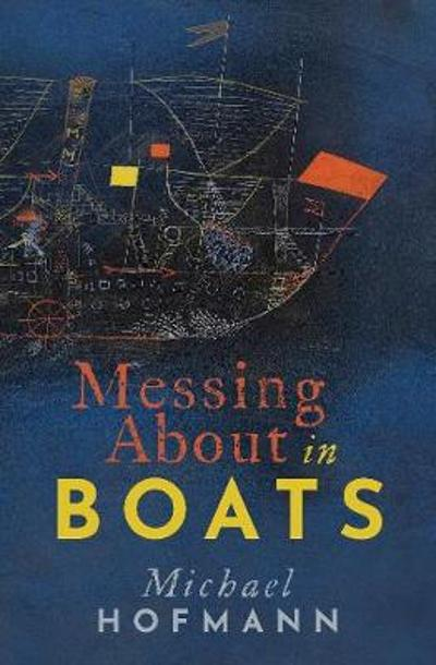 Messing About in Boats - Michael Hofmann