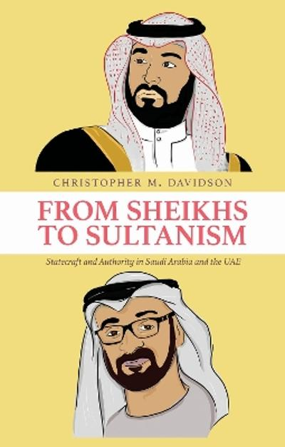 From Sheikhs to Sultanism - Christopher M. Davidson