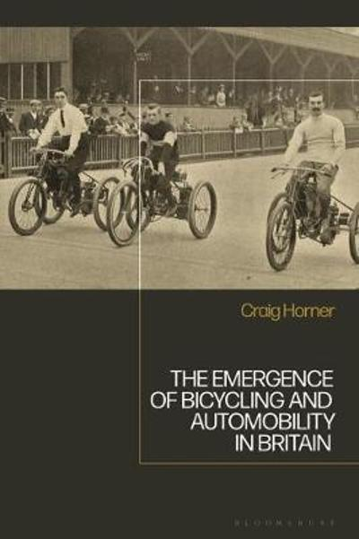 The Emergence of Bicycling and Automobility in Britain - Dr. Craig Horner