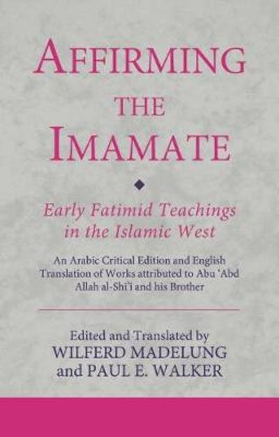 Affirming the Imamate: Early Fatimid Teachings in the Islamic West - Wilferd Madelung