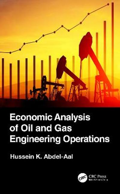 Economic Analysis of Oil and Gas Engineering Operations - Hussein K. Abdel-Aal