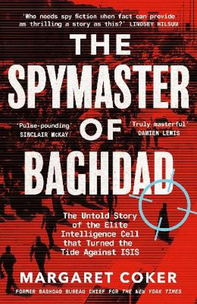 The Spymaster of Baghdad - Margaret Coker