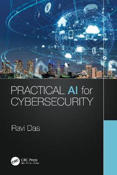 Practical AI for Cybersecurity - Ravi Das