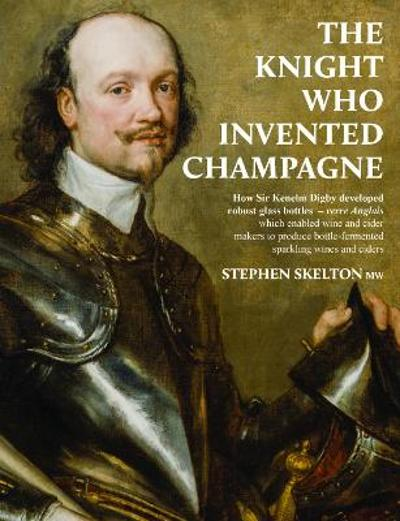 The Knight who invented Champagne - Stephen Skelton