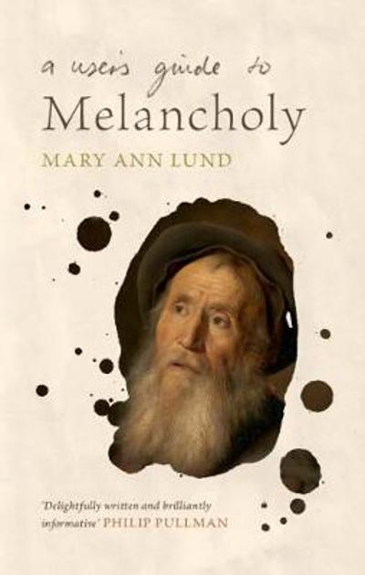 A User's Guide to Melancholy - Mary Ann Lund