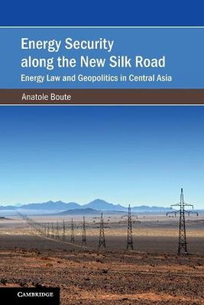 Energy Security along the New Silk Road - Anatole Boute