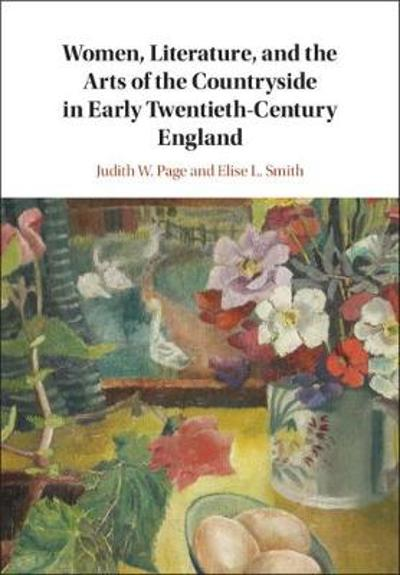 Women, Literature, and the Arts of the Countryside in Early Twentieth-Century England - Judith W. Page