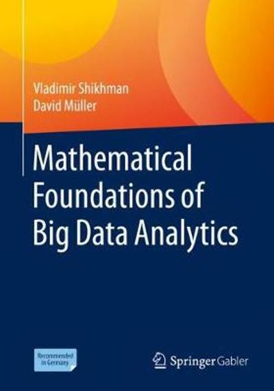 Mathematical Foundations of Big Data Analytics - Vladimir Shikhman