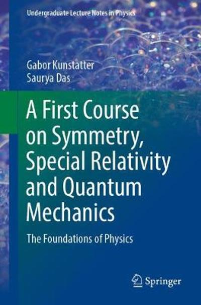 A First Course on Symmetry, Special Relativity and Quantum Mechanics - Gabor Kunstatter