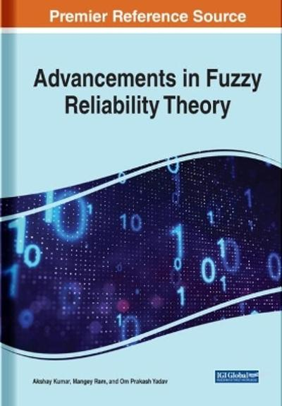 Advancements in Fuzzy Reliability Theory - Akshay Kumar