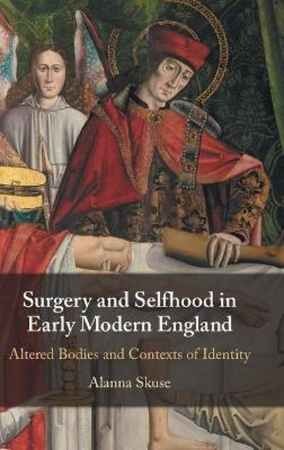 Surgery and Selfhood in Early Modern England - Alanna Skuse