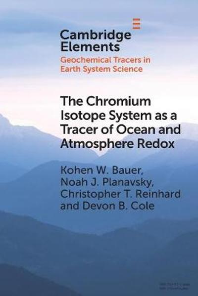 The Chromium Isotope System as a Tracer of Ocean and Atmosphere Redox - Kohen W. Bauer
